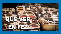 VÍDEO: Qué ver en FEZ, MARRUECOS